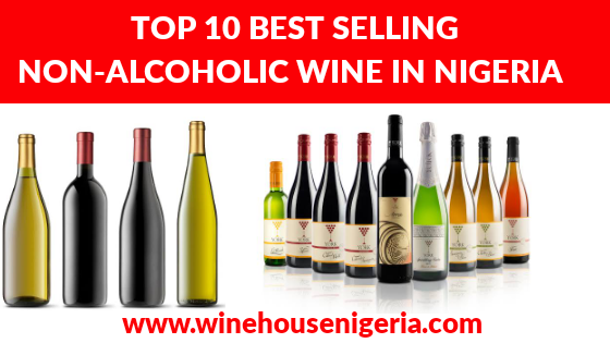 Top 10 Best Selling Non Alcoholic Wine in Nigeria And The Prices.